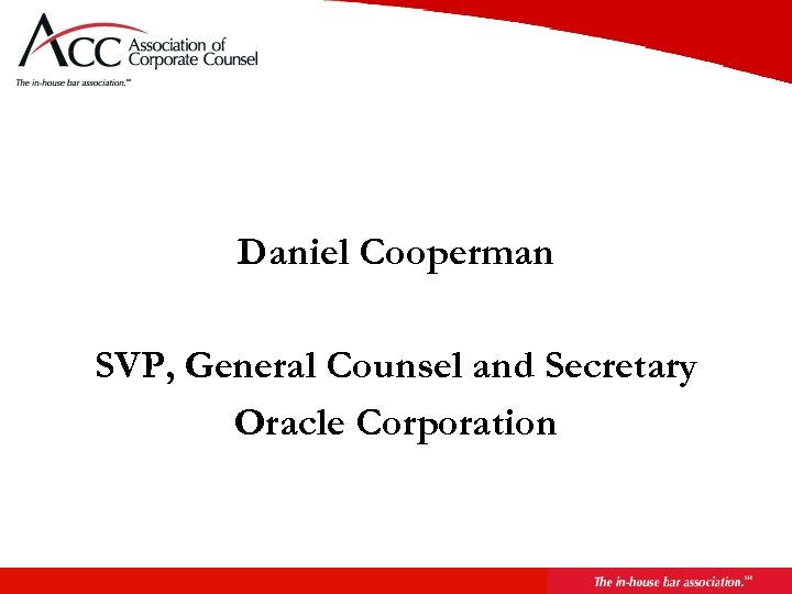 Daniel Cooperman SVP, General Counsel and Secretary Oracle Corporation