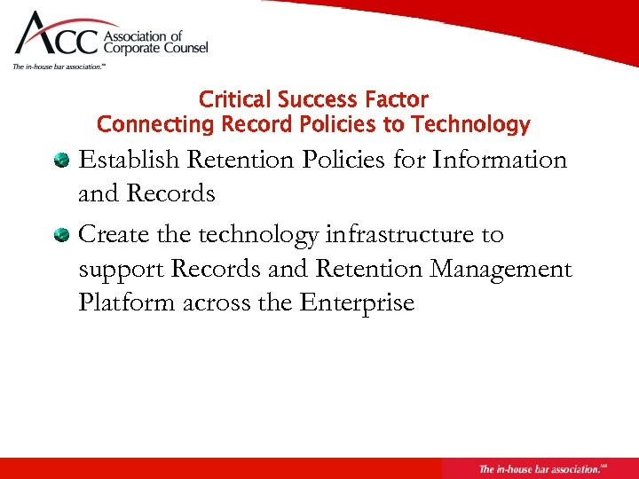 Critical Success Factor Connecting Record Policies to Technology Establish Retention Policies for Information and