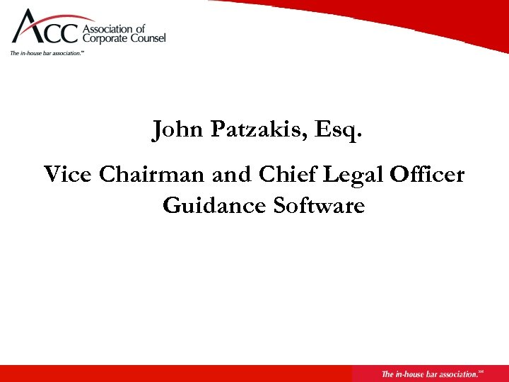 John Patzakis, Esq. Vice Chairman and Chief Legal Officer Guidance Software