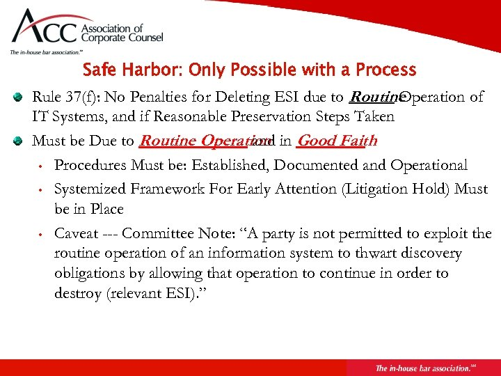 Safe Harbor: Only Possible with a Process Rule 37(f): No Penalties for Deleting ESI