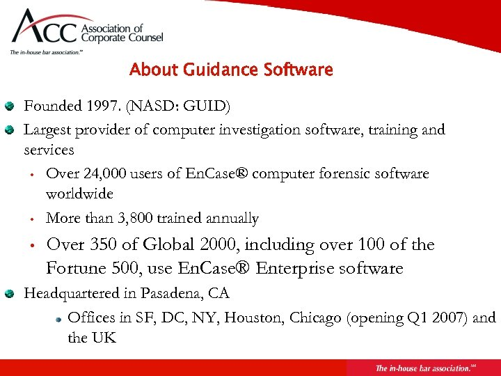 About Guidance Software Founded 1997. (NASD: GUID) Largest provider of computer investigation software, training