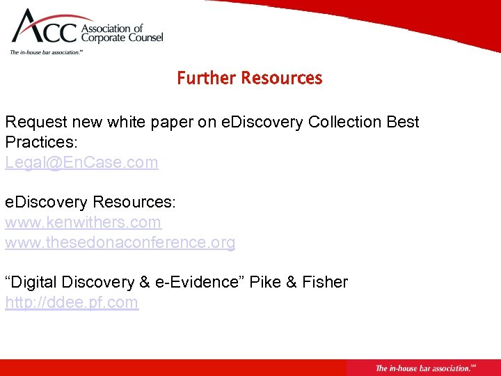 Further Resources Request new white paper on e. Discovery Collection Best Practices: Legal@En. Case.