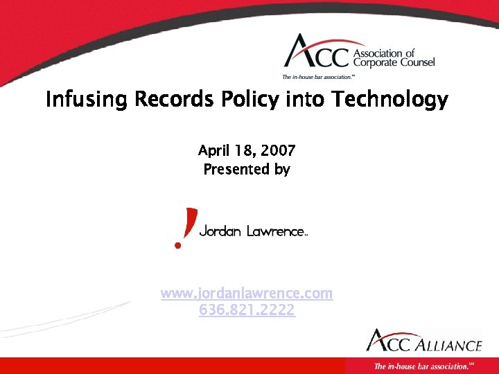 Infusing Records Policy into Technology April 18, 2007 Presented by www. jordanlawrence. com 636.