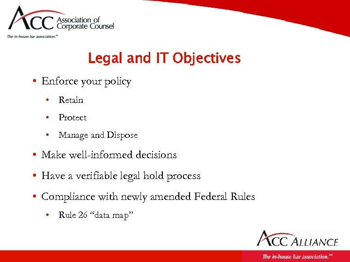 Legal and IT Objectives • Enforce your policy • Retain • Protect • Manage