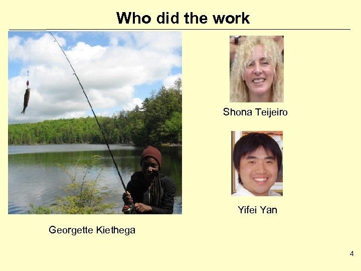 Who did the work Shona Teijeiro Yifei Yan Georgette Kiethega 4