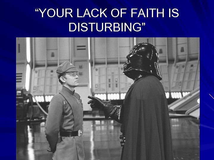 """YOUR LACK OF FAITH IS DISTURBING"""