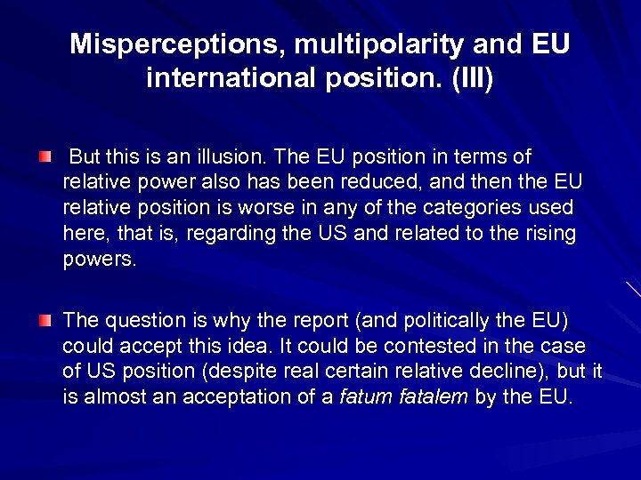 Misperceptions, multipolarity and EU international position. (III) But this is an illusion. The EU
