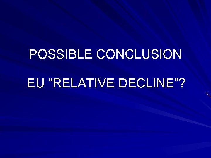 "POSSIBLE CONCLUSION EU ""RELATIVE DECLINE""?"