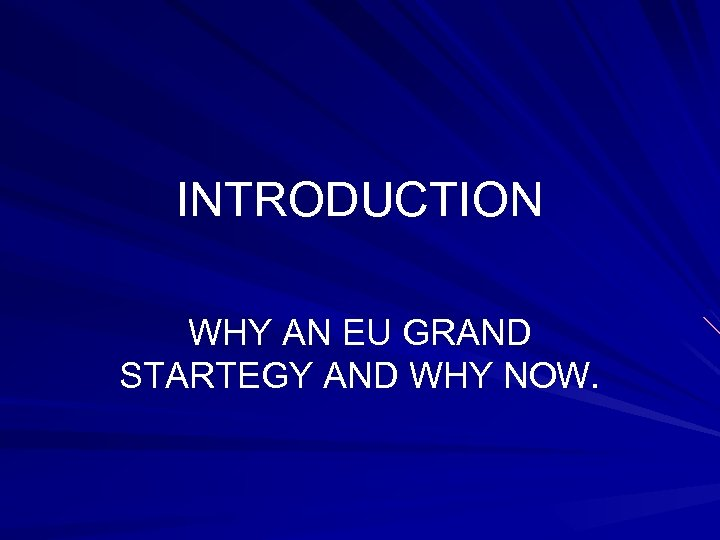 INTRODUCTION WHY AN EU GRAND STARTEGY AND WHY NOW.