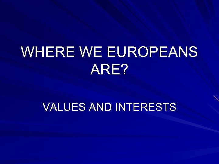 WHERE WE EUROPEANS ARE? VALUES AND INTERESTS