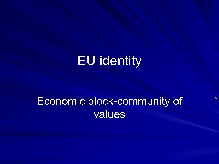 EU identity Economic block-community of values