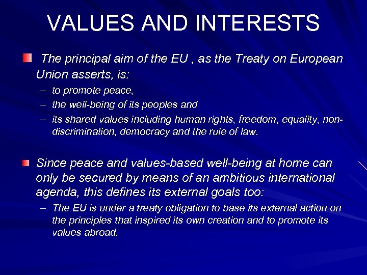 VALUES AND INTERESTS The principal aim of the EU , as the Treaty on