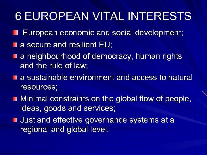 6 EUROPEAN VITAL INTERESTS European economic and social development; a secure and resilient EU;