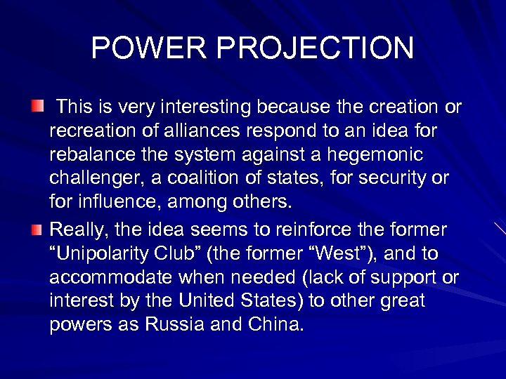POWER PROJECTION This is very interesting because the creation or recreation of alliances respond