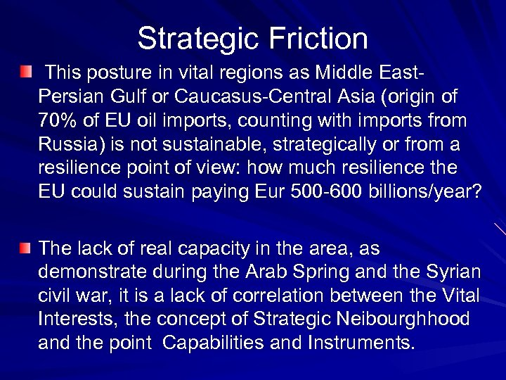 Strategic Friction This posture in vital regions as Middle East. Persian Gulf or Caucasus-Central