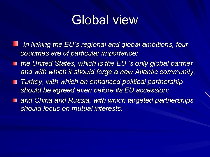 Global view In linking the EU's regional and global ambitions, four countries are of