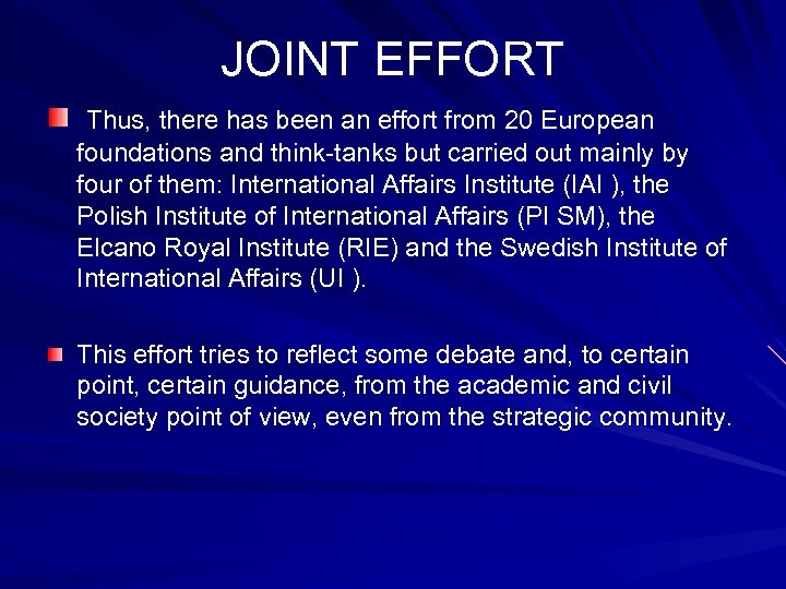 JOINT EFFORT Thus, there has been an effort from 20 European foundations and think-tanks
