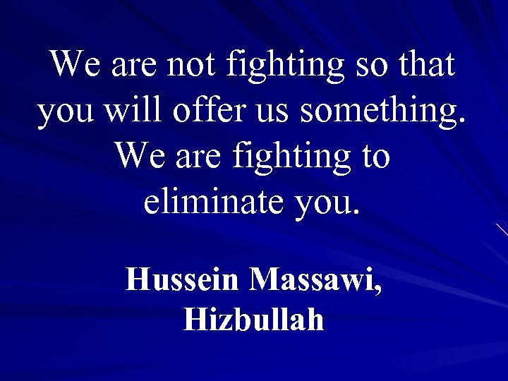 We are not fighting so that you will offer us something. We are fighting