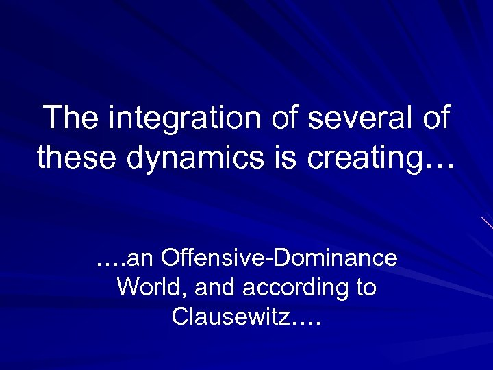 The integration of several of these dynamics is creating… …. an Offensive-Dominance World, and