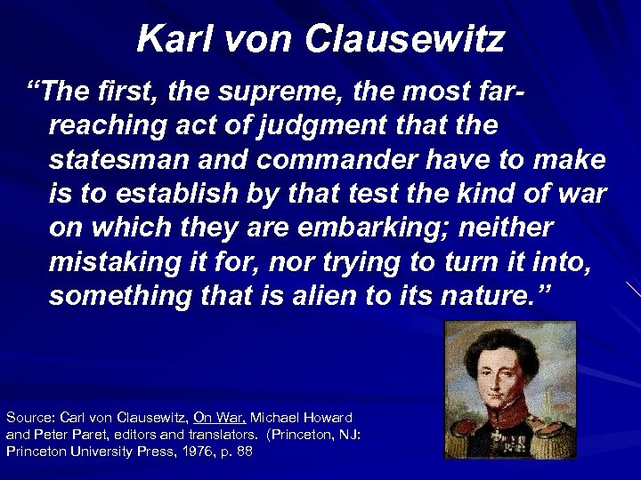 """Karl von Clausewitz """"The first, the supreme, the most farreaching act of judgment that"""