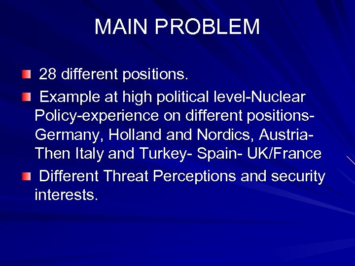 MAIN PROBLEM 28 different positions. Example at high political level-Nuclear Policy-experience on different positions.