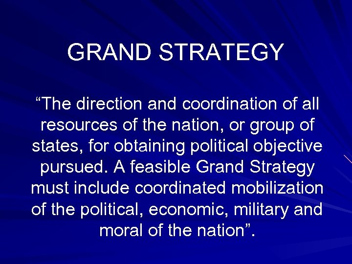 """GRAND STRATEGY """"The direction and coordination of all resources of the nation, or group"""