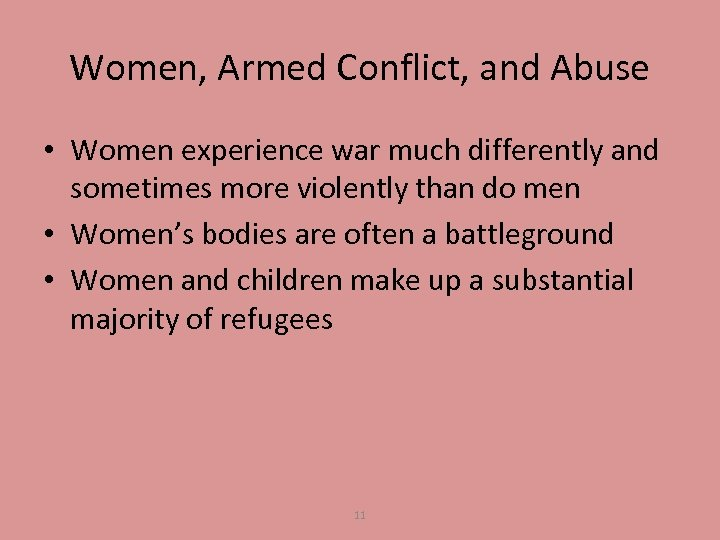 Women, Armed Conflict, and Abuse • Women experience war much differently and sometimes more