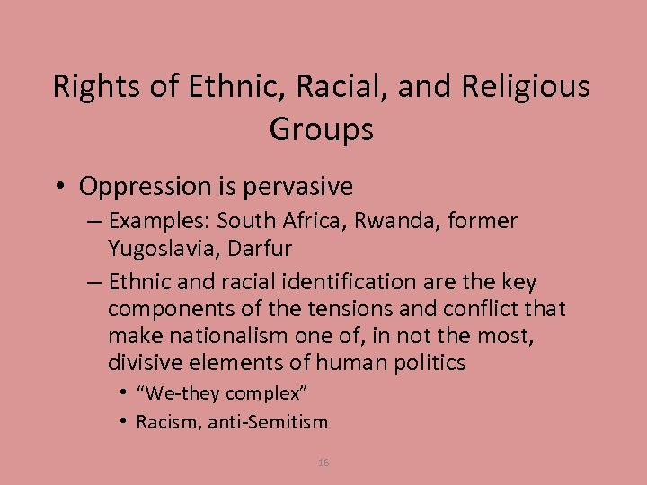 Rights of Ethnic, Racial, and Religious Groups • Oppression is pervasive – Examples: South
