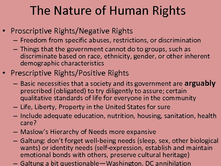 The Nature of Human Rights • Proscriptive Rights/Negative Rights – Freedom from specific abuses,