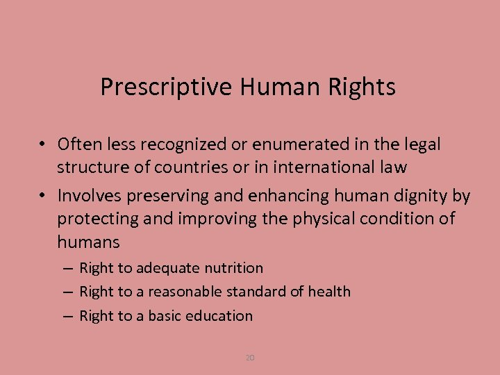 Prescriptive Human Rights • Often less recognized or enumerated in the legal structure of