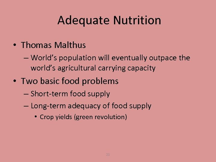 Adequate Nutrition • Thomas Malthus – World's population will eventually outpace the world's agricultural