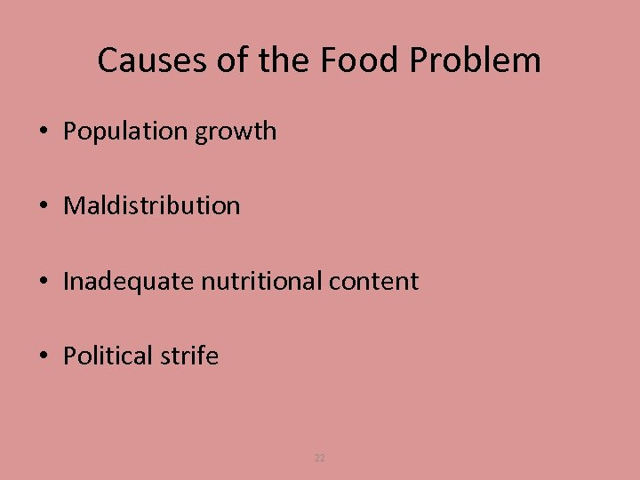 Causes of the Food Problem • Population growth • Maldistribution • Inadequate nutritional content