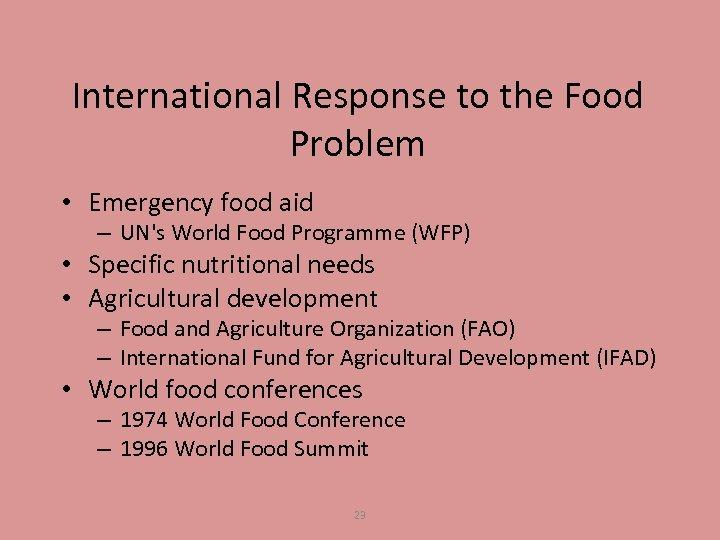 International Response to the Food Problem • Emergency food aid – UN's World Food