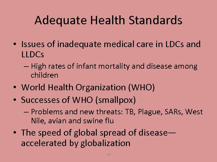 Adequate Health Standards • Issues of inadequate medical care in LDCs and LLDCs –