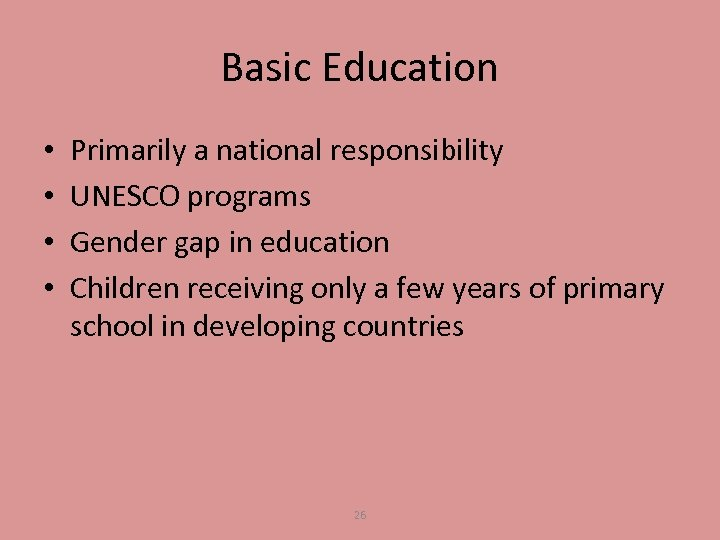 Basic Education • • Primarily a national responsibility UNESCO programs Gender gap in education