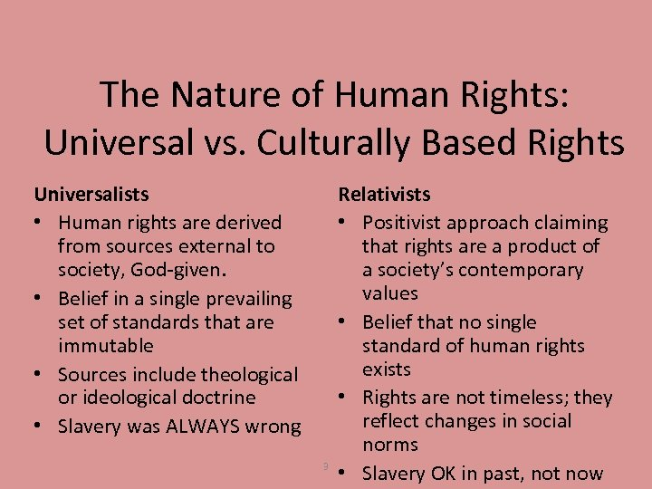 The Nature of Human Rights: Universal vs. Culturally Based Rights Universalists • Human rights