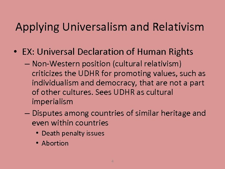 Applying Universalism and Relativism • EX: Universal Declaration of Human Rights – Non-Western position