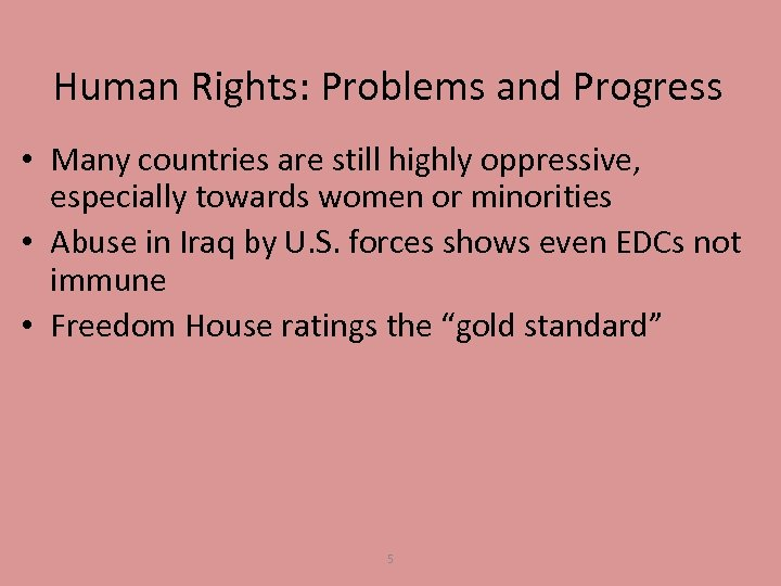 Human Rights: Problems and Progress • Many countries are still highly oppressive, especially towards