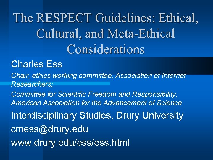 The RESPECT Guidelines: Ethical, Cultural, and Meta-Ethical Considerations Charles Ess Chair, ethics working committee,