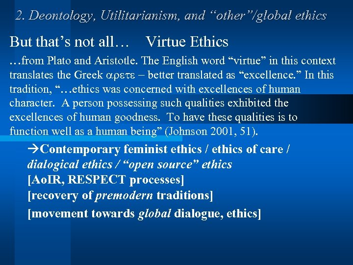 """2. Deontology, Utilitarianism, and """"other""""/global ethics But that's not all… Virtue Ethics …from Plato"""