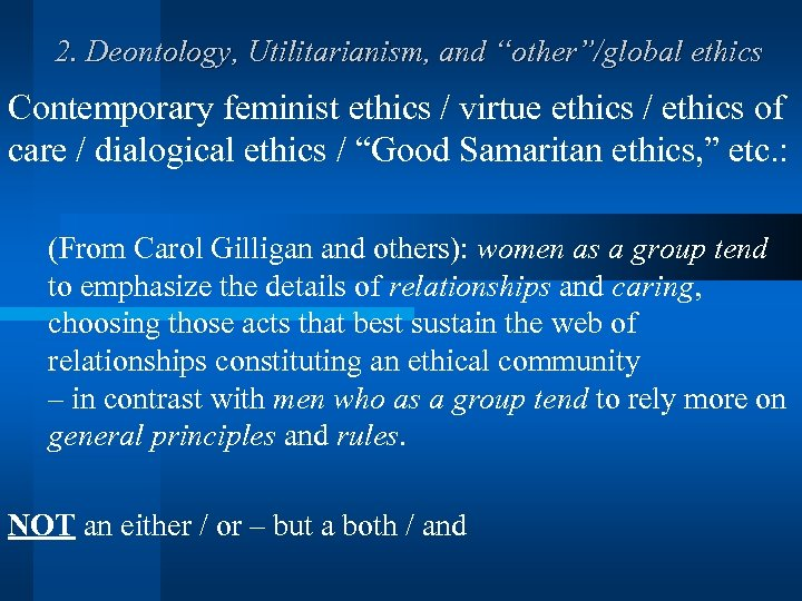"""2. Deontology, Utilitarianism, and """"other""""/global ethics Contemporary feminist ethics / virtue ethics / ethics"""