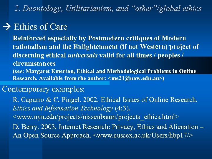 """2. Deontology, Utilitarianism, and """"other""""/global ethics Ethics of Care Reinforced especially by Postmodern critiques"""