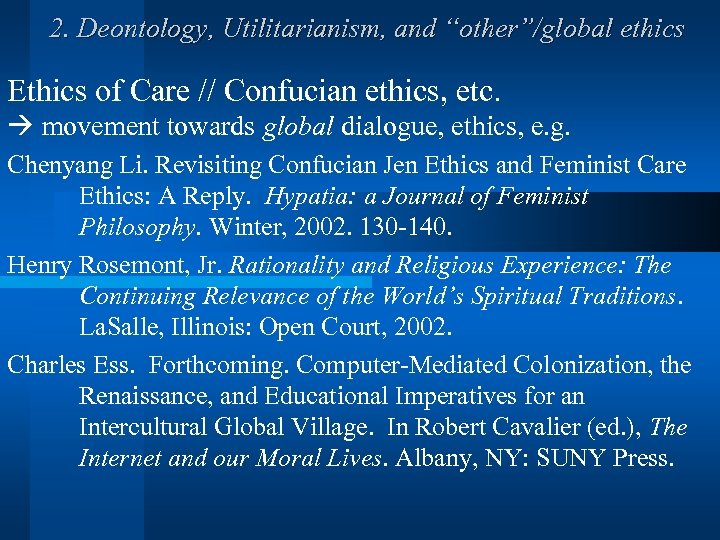 """2. Deontology, Utilitarianism, and """"other""""/global ethics Ethics of Care // Confucian ethics, etc. movement"""