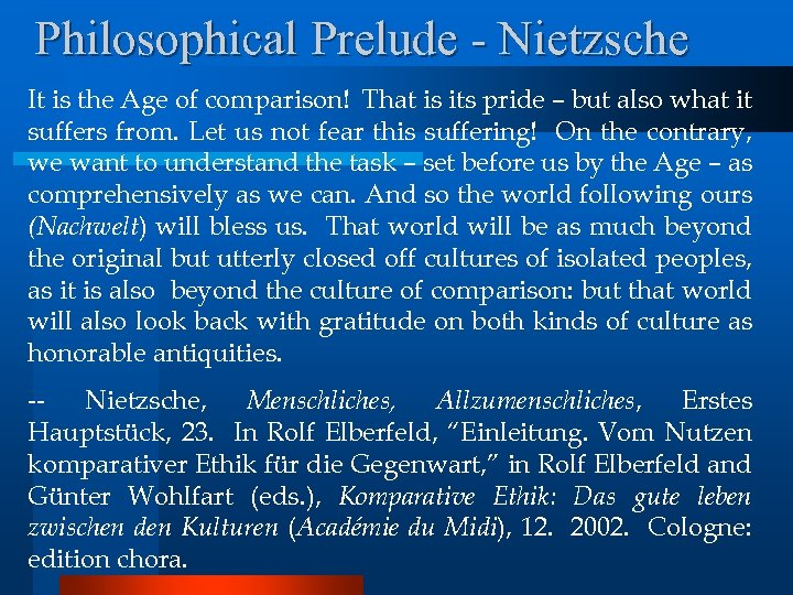 Philosophical Prelude - Nietzsche It is the Age of comparison! That is its pride