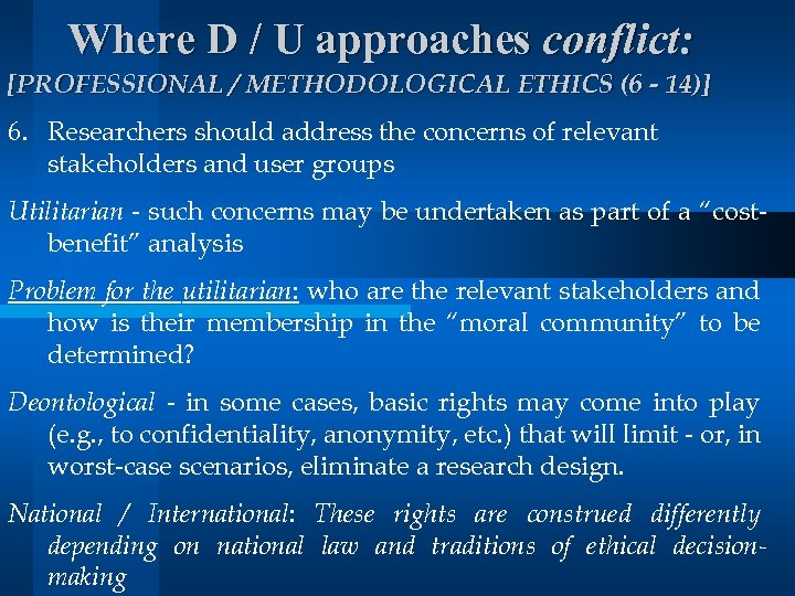 Where D / U approaches conflict: [PROFESSIONAL / METHODOLOGICAL ETHICS (6 - 14)] 6.
