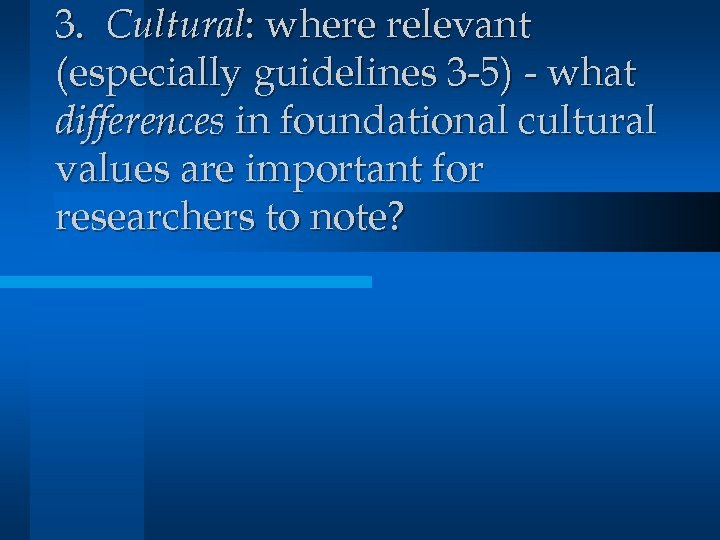 3. Cultural: where relevant (especially guidelines 3 -5) - what differences in foundational cultural