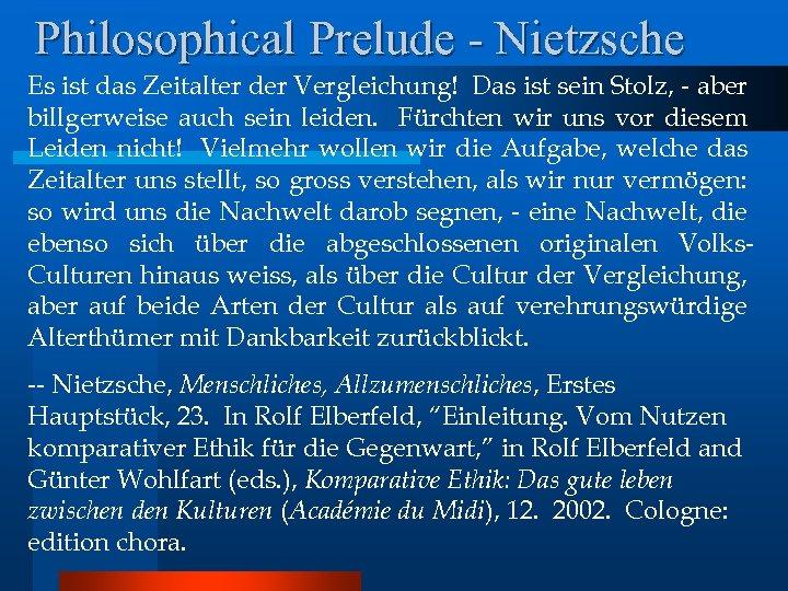 Philosophical Prelude - Nietzsche Es ist das Zeitalter der Vergleichung! Das ist sein Stolz,