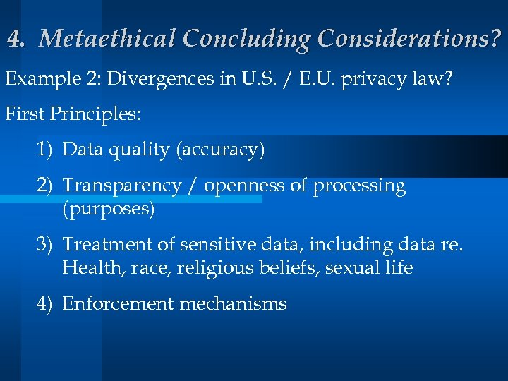 4. Metaethical Concluding Considerations? Example 2: Divergences in U. S. / E. U. privacy