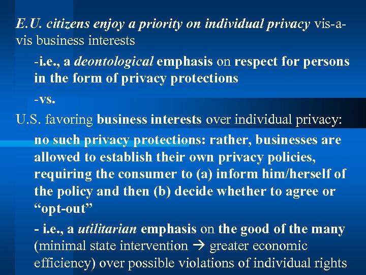 E. U. citizens enjoy a priority on individual privacy vis-avis business interests -i. e.