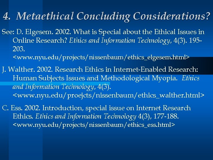 4. Metaethical Concluding Considerations? See: D. Elgesem. 2002. What is Special about the Ethical